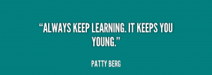 quote-Patty-Berg-always-keep-learning-it-keeps-you-young-65759