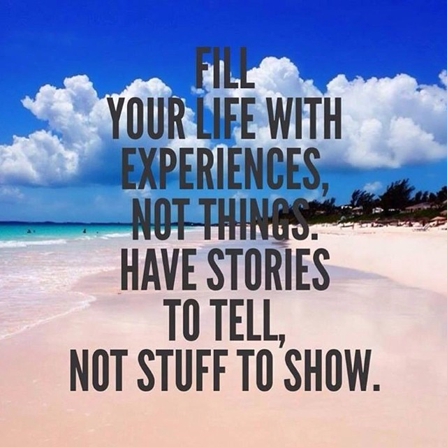 Fill Your Life With Experiences Not Things Quote: Living An Ordinary Life In An Extraordinary Way
