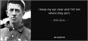 quote-i-keep-my-eys-clear-and-i-hit-em-where-they-ain-t-willie-keeler-59-9-0988