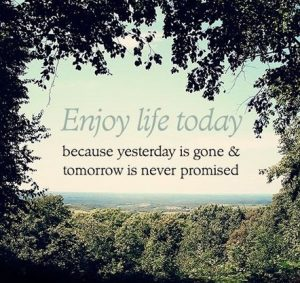 Enjoy life today 4