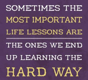 Life Lessons Learned the Hard Way 2