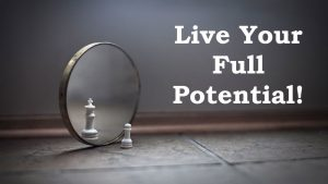 How To Live To Your Full Potential 5