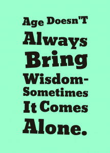 Old Age Causes Wrinkles Not Wisdom 5
