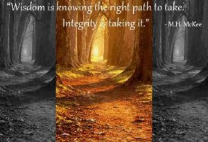 Wisdom is knowing what path to take next... Integrity is taking it.