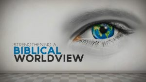 A Biblical Worldview Starting Point 7