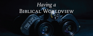 Particular Applications of a Biblical Worldview 2