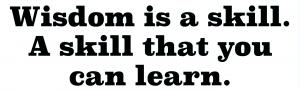 Better Skills and Wisdom 3