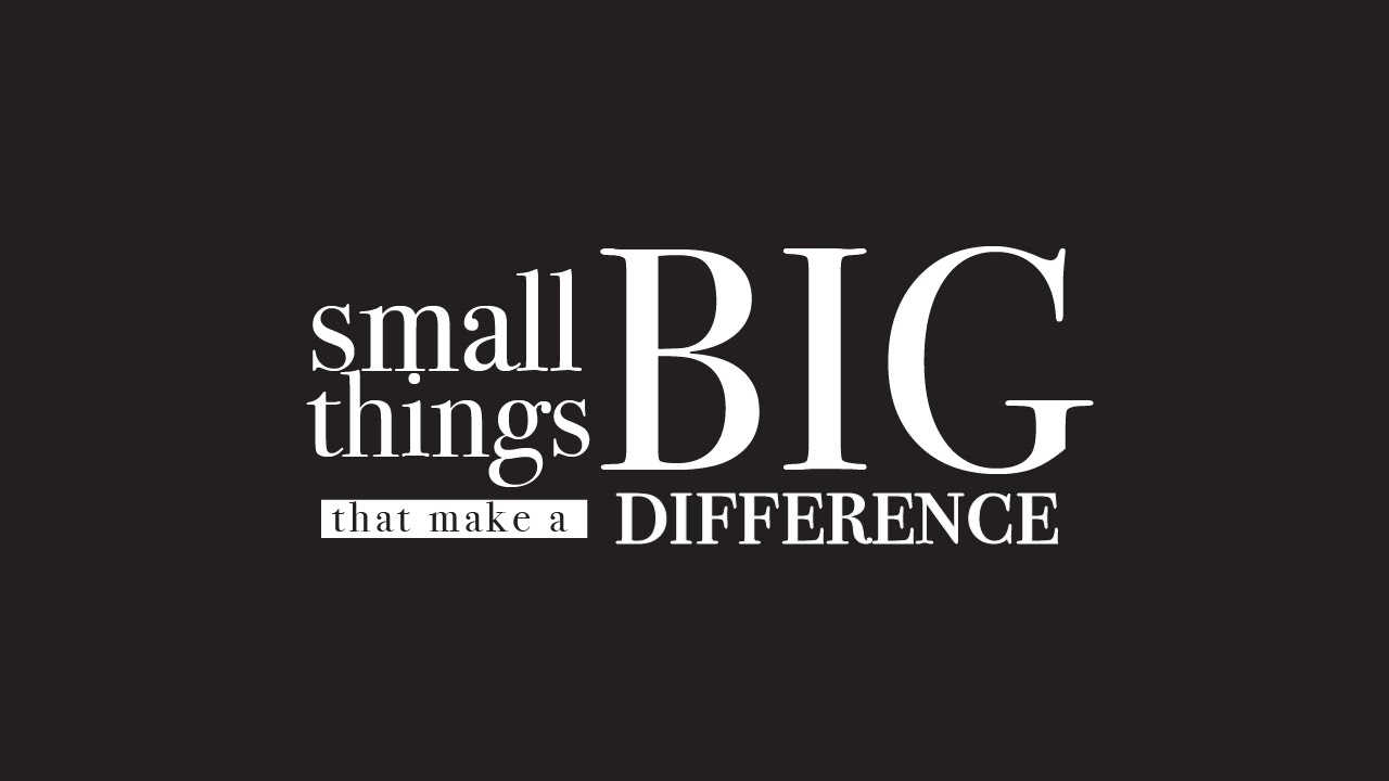 Small Things Can Have A Big Impact 3