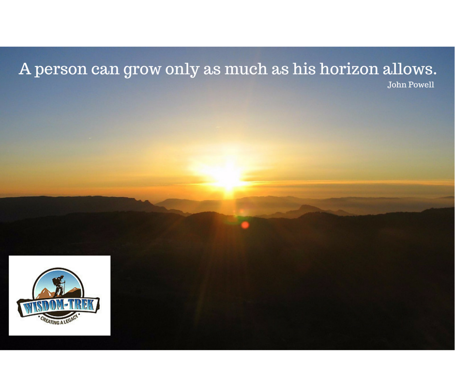 A person can grow only as much as his horizon allows