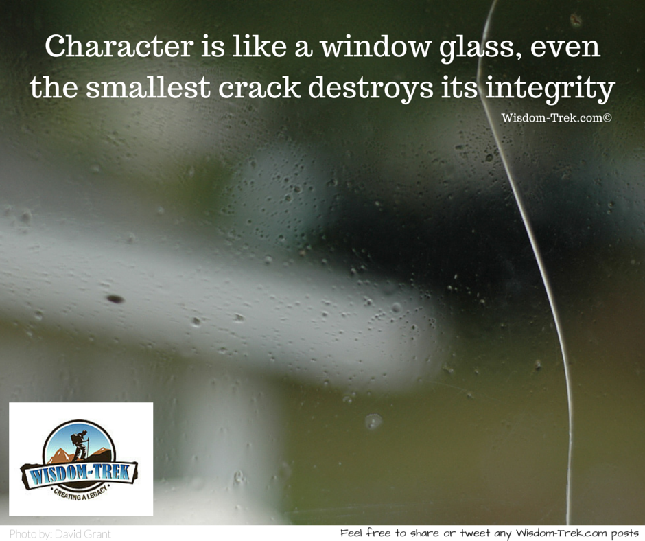 Character is like a window glass, even the smallest crack destroys its integrity