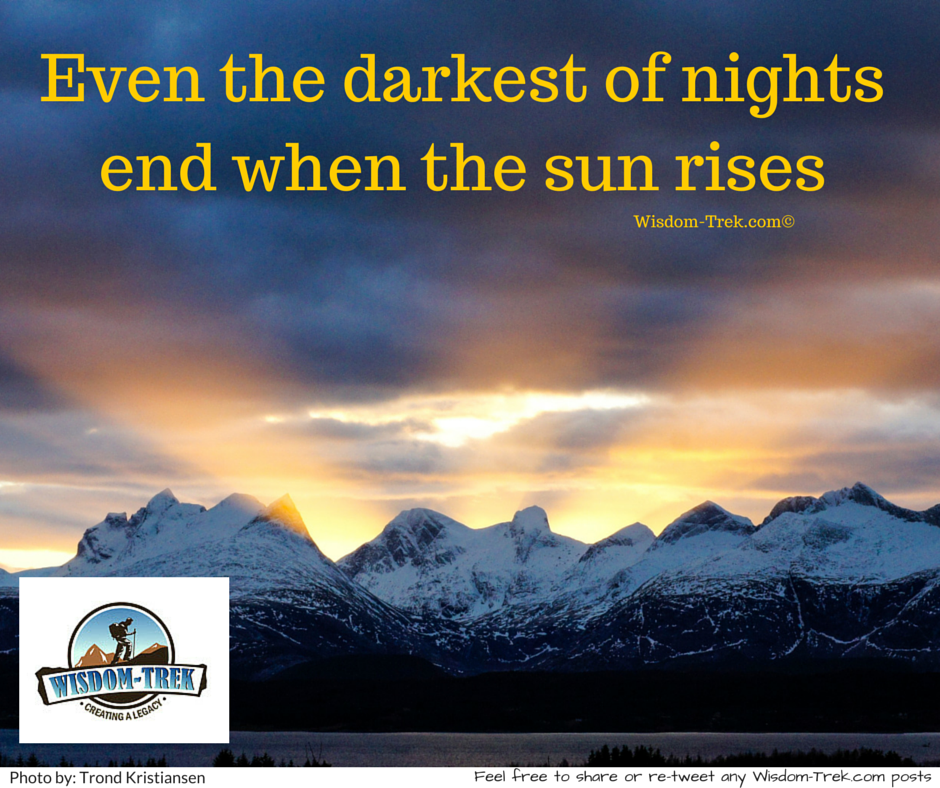Even the darkest of nights end when the sun rises