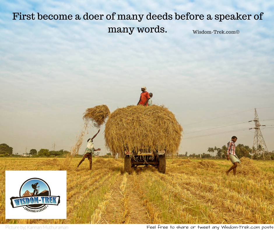 First become a doer of many deeds before a speaker of many words