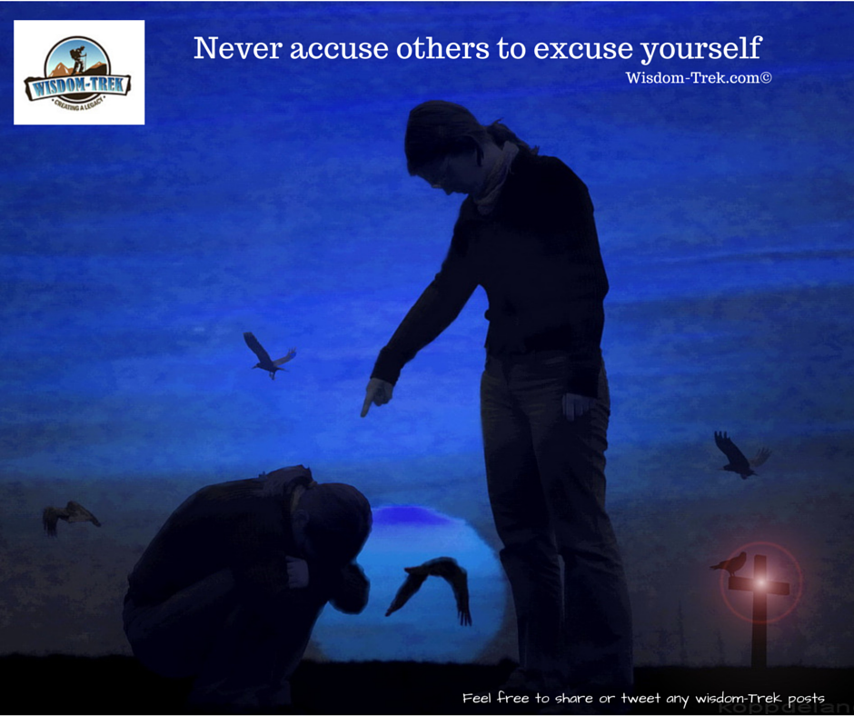 Never accuse others to excuse yourself