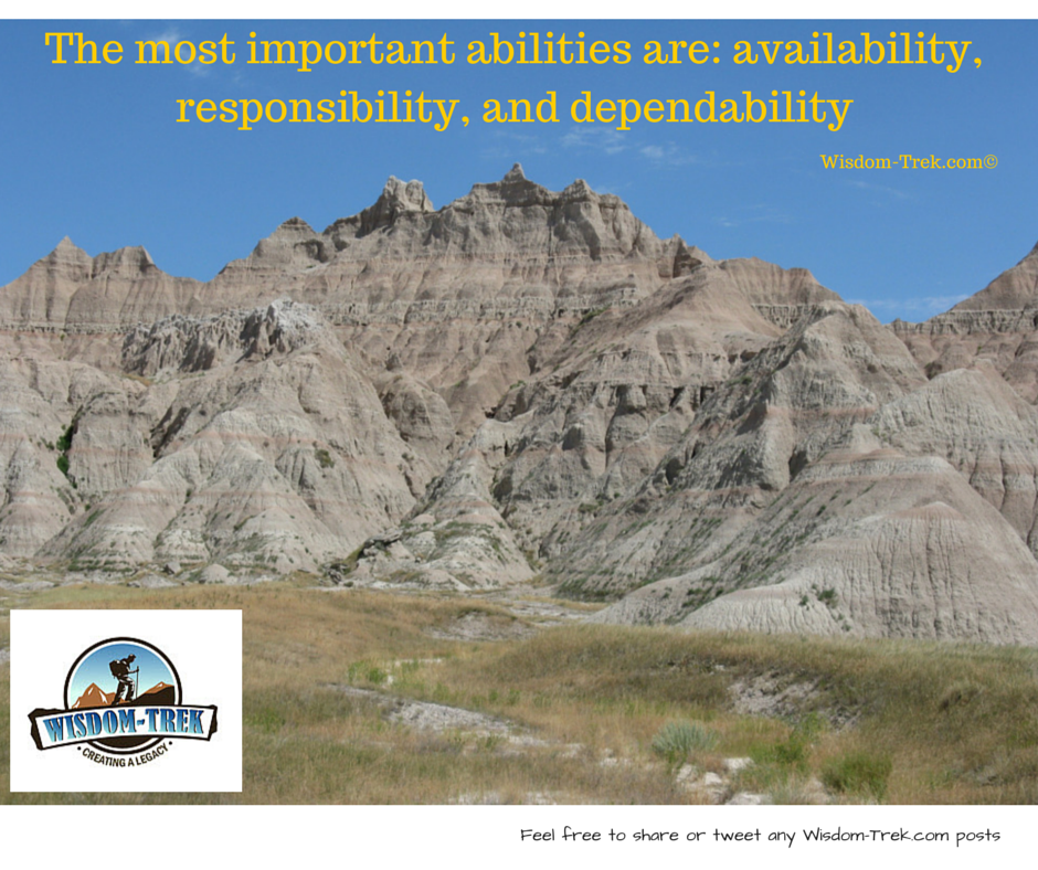 The most important abilities are- availability, responsibility, and dependability