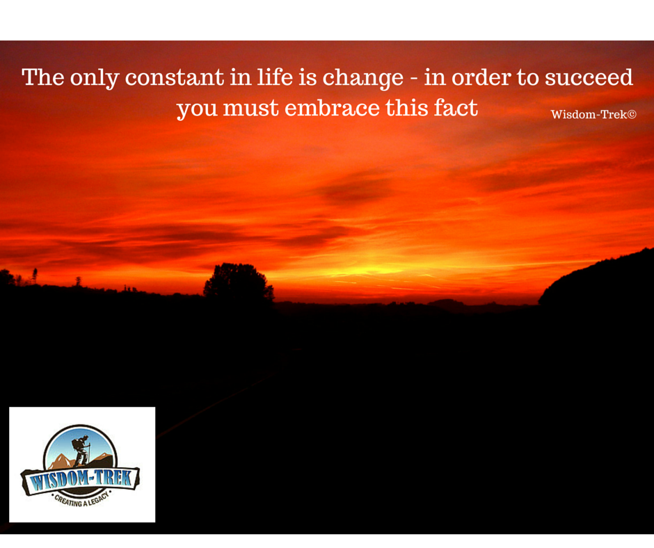 The only constant in life is change - in order to succeed you must embrace this fact