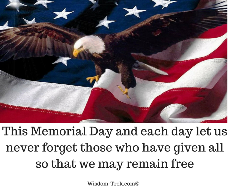 This Memorial Day and each day let us never forget those who have given all so that we may remain free