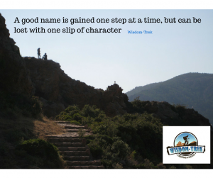 A good name is gained one step at a time, but can be lost with one slip of character