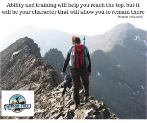 Ability and training will help you reach the top, but it will be your character that will allow you to remain there
