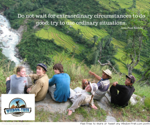 Do not wait for extraordinary circumstances to do good; try to use ordinary situations.