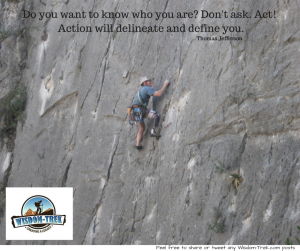 Do you want to know who you are- Don't ask. Act!  Action will delineate and define you.