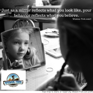 Just as a mirror reflects what you look like, your behavior reflects what you believe