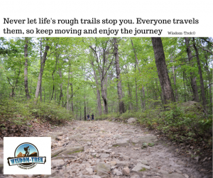 Never let life's rough trails stop you. Everyone travels them, so keep moving and enjoy the journey