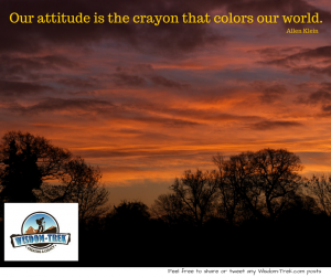 Our attitude is the crayon that colors our world.