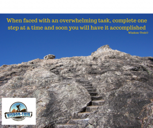 When faced with an overwhelming task, complete one step at a time and soon you will have it accomplished
