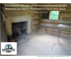 You measure the size of the accomplishment by the obstacles you had to overcome to reach your goals
