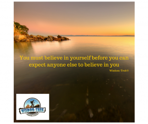 You must believe in yourself before you can expect anyone else to believe in you